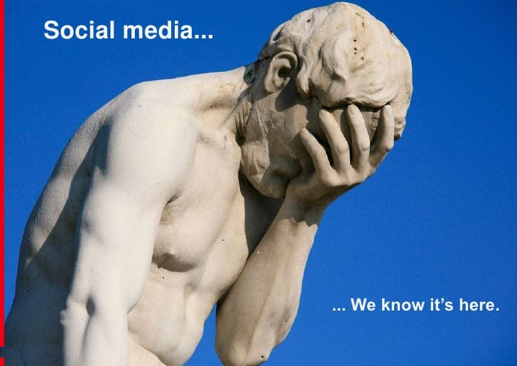 Social media...<br />... We know it's here.<br />