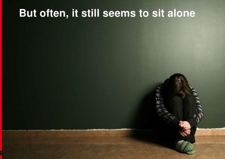 But often, it still seems to sit alone<br />
