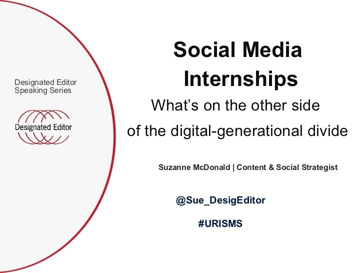 <ul><li>Designated Editor Speaking Series </li></ul>Social Media Internships What's on the other side  of the digital-gene...