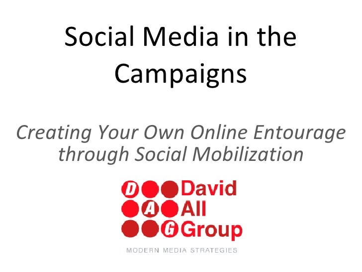 Social Media in the Campaigns Creating Your Own Online Entourage through Social Mobilization