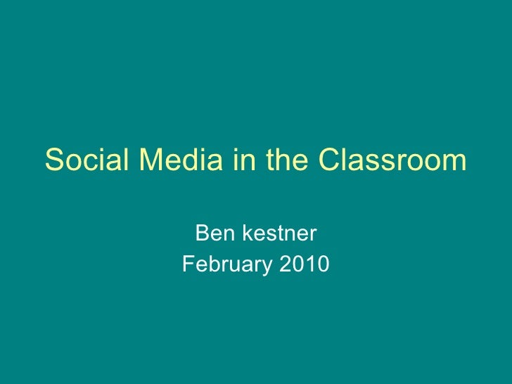Social Media in the Classroom Ben Kestner February 2010