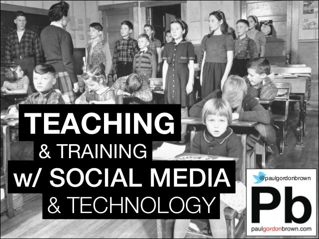 & TRAINING & TECHNOLOGY w/ SOCIAL MEDIA @paulgordonbrown TEACHING