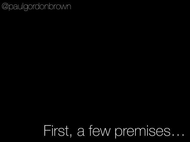 First, a few premises… @paulgordonbrown