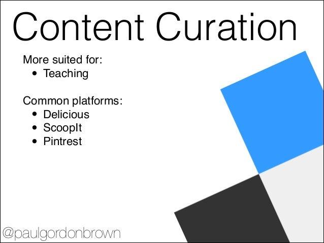 Presentations More suited for:! • Teaching! • Training! ! Common platforms:! • Prezi! • Slideshare! @paulgordonbrown