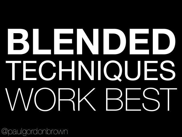 BLENDED TECHNIQUES  WORK BEST @paulgordonbrown