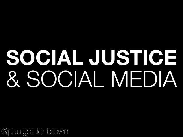SOCIAL JUSTICE & SOCIAL MEDIA @paulgordonbrown