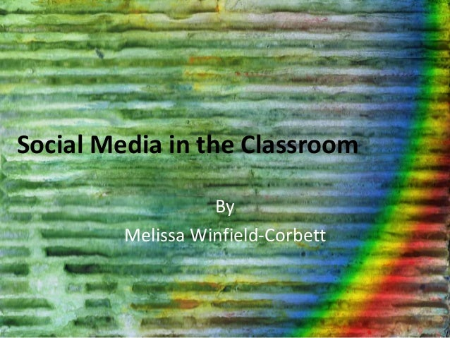 Social Media in the Classroom By Melissa Winfield-Corbett