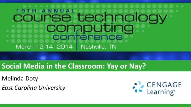 Social Media in the Classroom: Yay or Nay? Melinda Doty East Carolina University