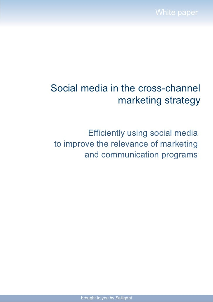 White paper     Social media in the cross-channel                marketing strategy            Efficiently using social me...