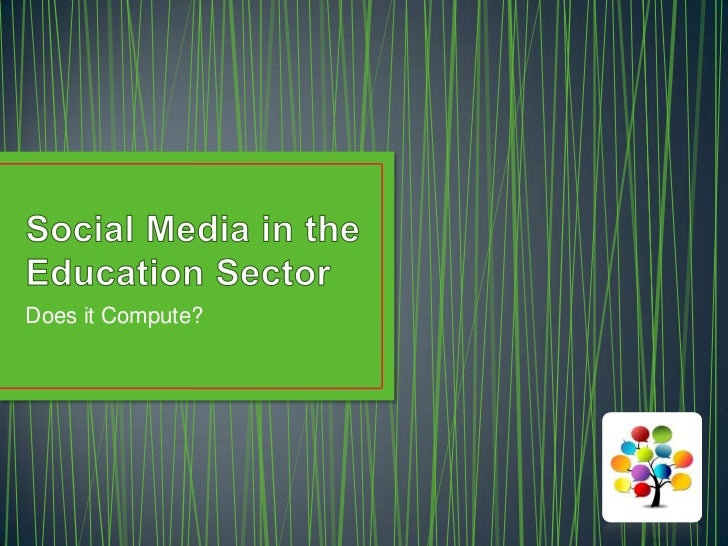 Social Media in the Education Sector. Does it compute?