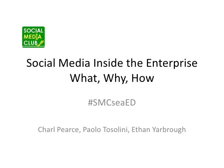 Social Media Inside the EnterpriseWhat, Why, How<br />#SMCseaED<br />Charl Pearce, Paolo Tosolini, Ethan Yarbrough<br />
