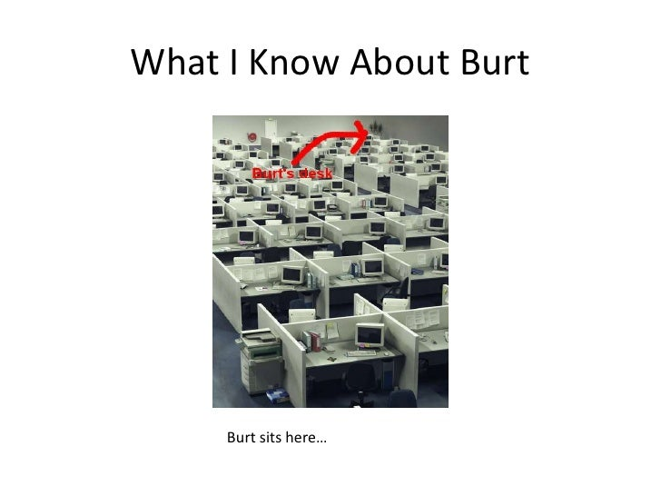 What I Know About Burt<br />Burt sits here…<br />