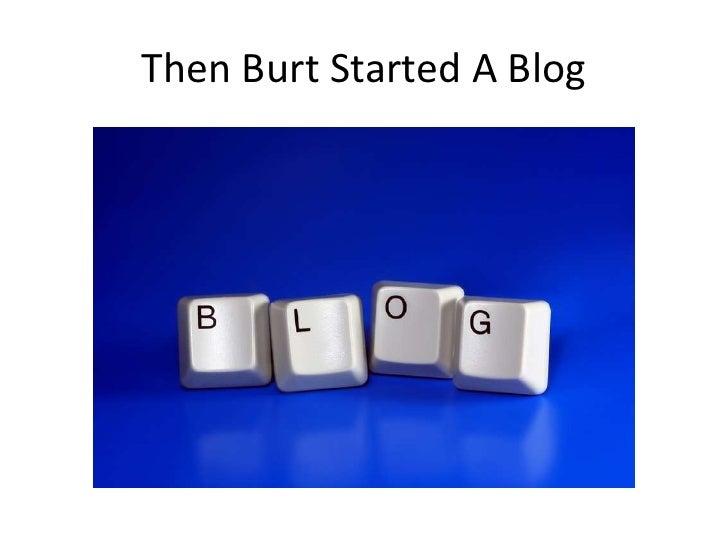 Then Burt Started A Blog<br />