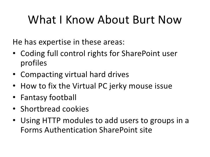 What I Know About Burt Now<br />He has expertise in these areas:<br />Coding full control rights for SharePoint user profi...