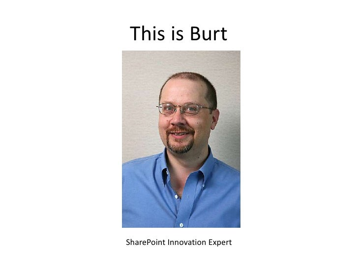This is Burt<br />SharePoint Innovation Expert<br />