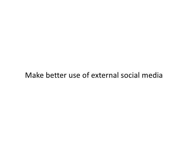 Make better use of external social media<br />