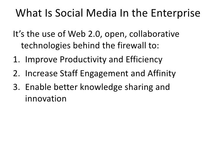 What Is Social Media In the Enterprise<br />It's the use of Web 2.0, open, collaborative technologies behind the firewall...