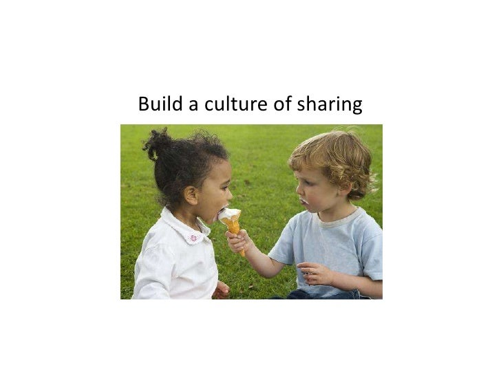 Build a culture of sharing<br />
