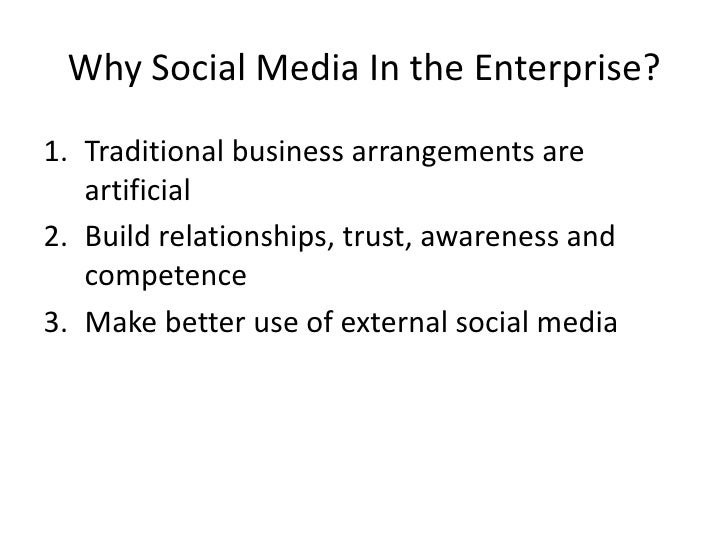 Why Social Media In the Enterprise?<br />Traditional business arrangements are artificial<br />Build relationships, trust,...