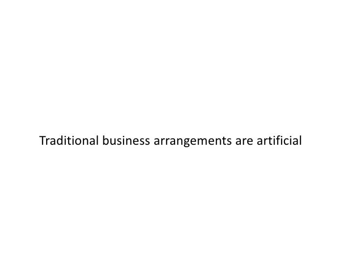 Traditional business arrangements are artificial<br />