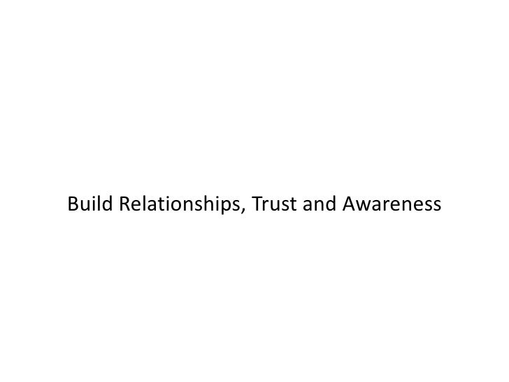 Build Relationships, Trust and Awareness<br />