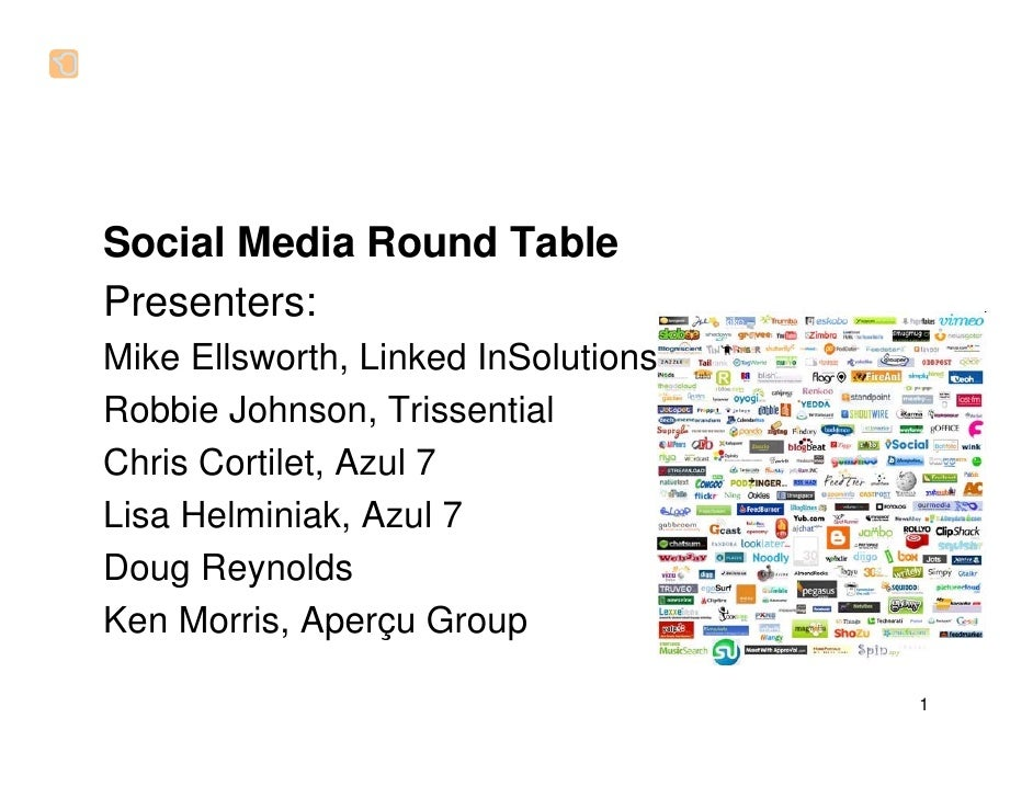 Social Media Round TablePresenters:Mike Ellsworth, Linked InSolutionsRobbie Johnson, TrissentialChris Cortilet, Azul 7Lisa...