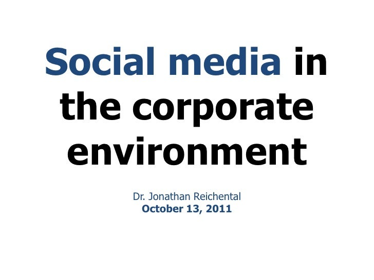Social media in the corporate environment<br />Dr. Jonathan Reichental <br />October 13, 2011<br />