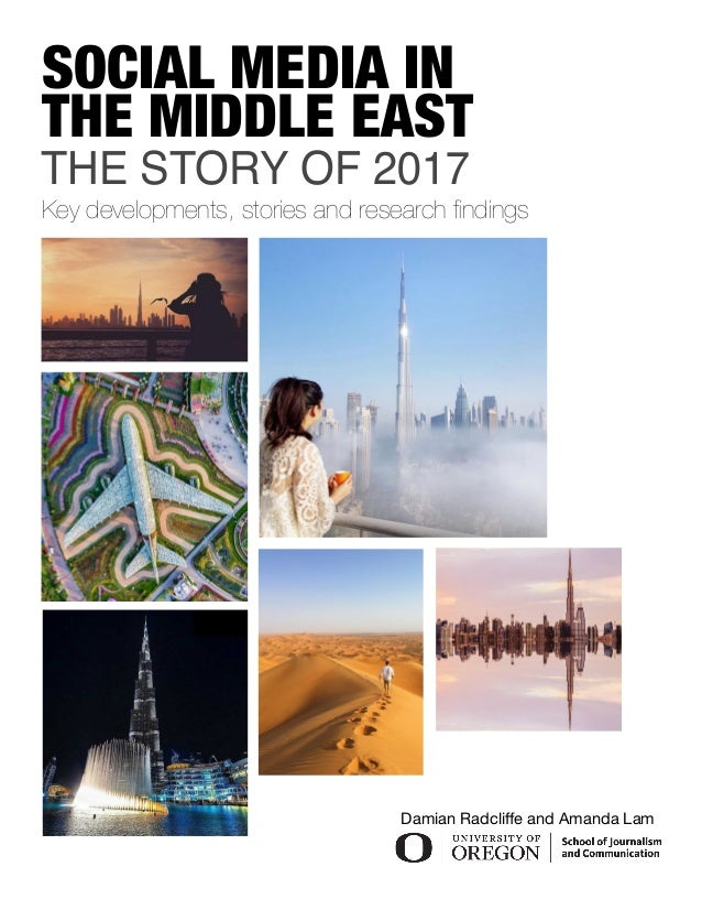 SOCIAL MEDIA IN Key developments, stories and research findings THE MIDDLE EAST THE STORY OF 2017 Damian Radcliffe and Ama...
