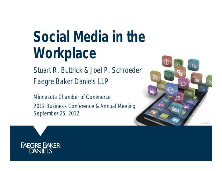 Social Media in theWorkplaceStuart R. Buttrick & Joel P. SchroederFaegre Baker Daniels LLPMinnesota Chamber of Commerce201...