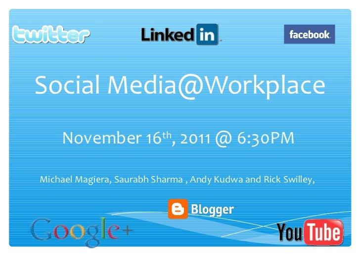 Social Media@Workplace    November 16th, 2011 @ 6:30PMMichael Magiera, Saurabh Sharma , Andy Kudwa and Rick Swilley,