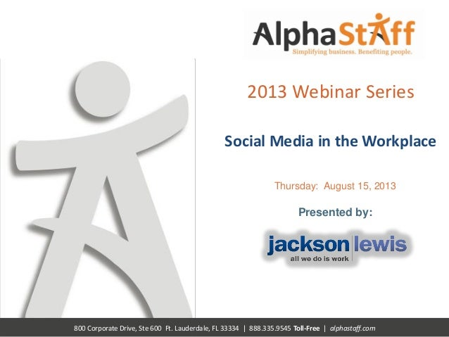 800 Corporate Drive, Ste 600 Ft. Lauderdale, FL 33334 | 888.335.9545 Toll-Free | alphastaff.com 2013 Webinar Series Social...