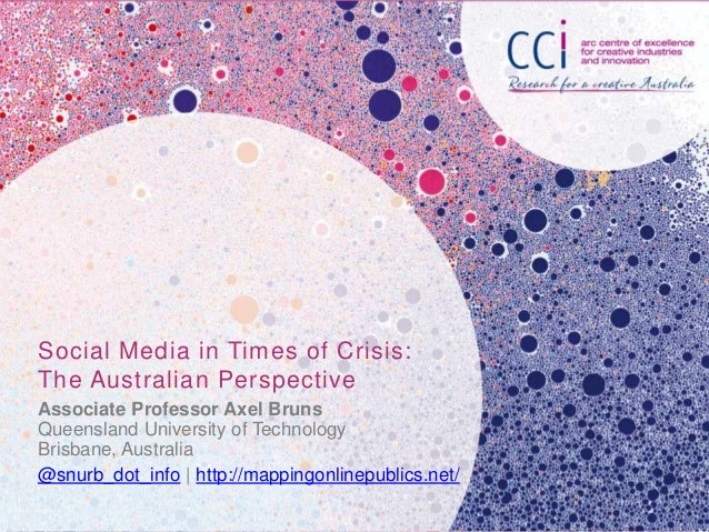 Social Media in Times of Crisis: The Australian Perspective Associate Professor Axel Bruns Queensland University of Techno...