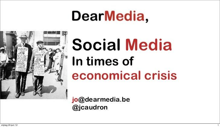 Social Media                     In times of                     economical crisis                     jo@dearmedia.be    ...