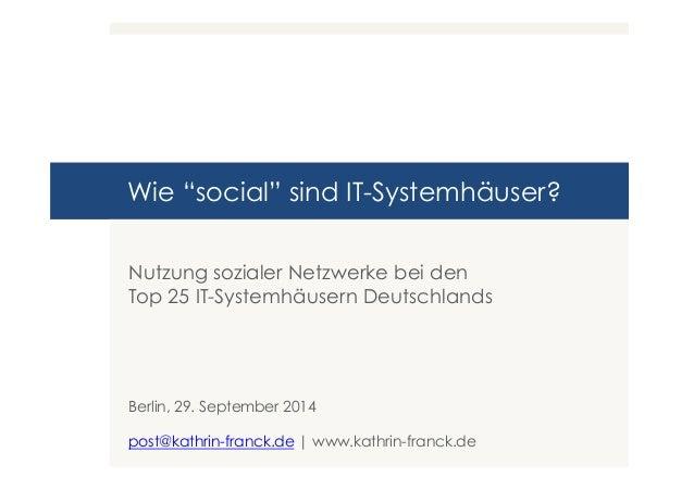 """Wie """"social"""" sind IT-Systemhäuser?  Nutzung sozialer Netzwerke bei den  Top 25 IT-Systemhäusern Deutschlands  Berlin, 29. ..."""
