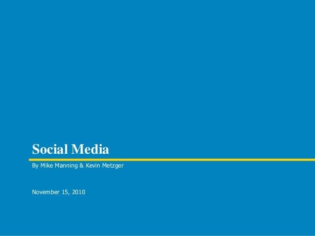 Social MediaBy Mike Manning & Kevin MetzgerNovember 15, 2010