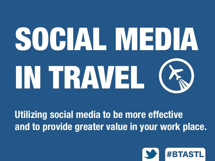 SOCIAL MEDIAIN TRAVELUtilizing social media to be more effectiveand to provide greater value in your work place.