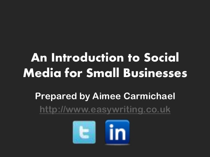 An Introduction to SocialMedia for Small Businesses Prepared by Aimee Carmichael  http://www.easywriting.co.uk
