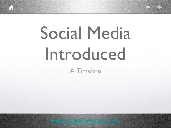 Social Media Introduced <ul><li>A Timeline </li></ul>www.makethemfans.com