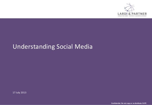 Confidential. Do not copy or re-distribute ©LPC Understanding Social Media 17 July 2013