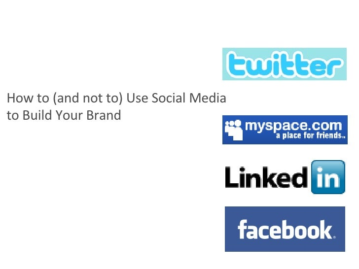 How to (and not to) Use Social Media  to Build Your Brand