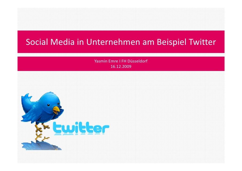 Social Media in Unternehmen am Beispiel Twitter<br />Yasmin Emre Ι FH Düsseldorf 16.12.2009<br />