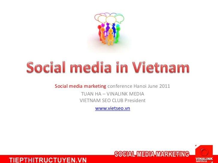 Social media in Vietnam<br />Social media marketing conference Hanoi June 2011<br />TUAN HA – VINALINK MEDIA VIETNAM SEO C...