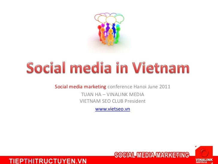 Social media marketing conference Hanoi June 2011           TUAN HA – VINALINK MEDIA           VIETNAM SEO CLUB President ...