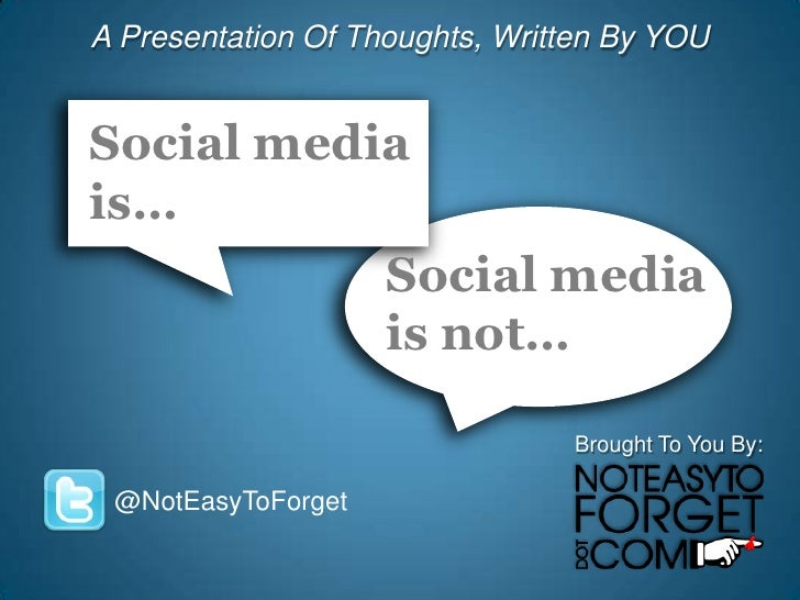 A Presentation Of Thoughts, Written By YOU<br />Social media is…<br />Social media<br />is not…<br />Brought To You By:<br...