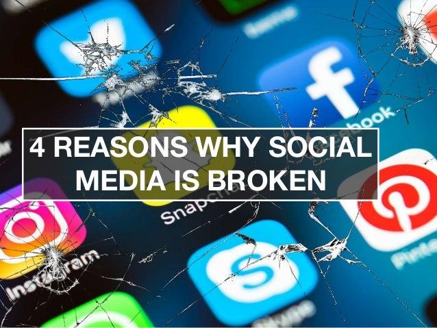 4 REASONS WHY SOCIAL MEDIA IS BROKEN