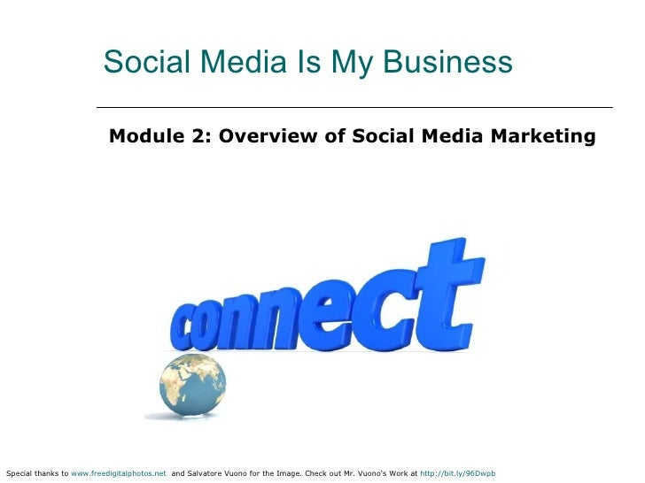 Social Media Is My Business <ul><li>Module 2: Overview of Social Media Marketing </li></ul>Special thanks to  www.freedigi...
