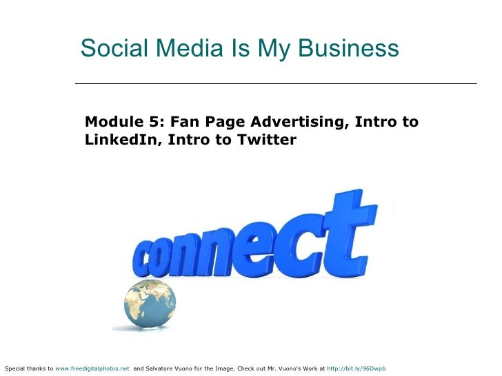 Social Media Is My Business <ul><li>Module 5: Fan Page Advertising, Intro to LinkedIn, Intro to Twitter </li></ul>Special ...