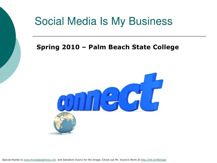 Social Media Is My Business<br />Spring 2010 – Palm Beach State College<br />Special thanks to www.freedigitalphotos.net  ...