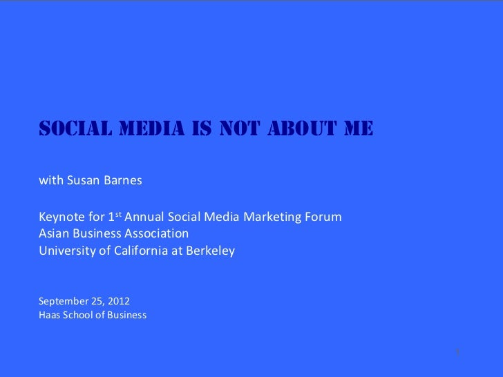 Social Media is NOT about Mewith Susan BarnesKeynote for 1st Annual Social Media Marketing ForumAsian Business Association...