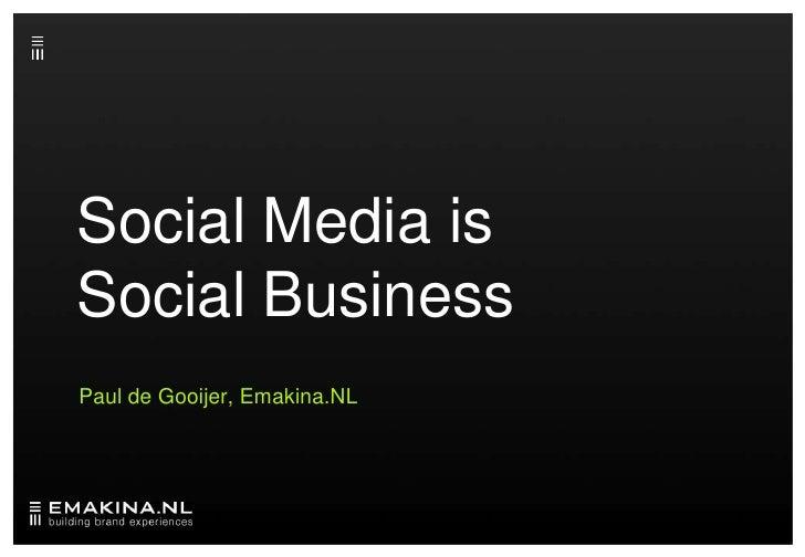 Social Media is Social Business<br />Paul de Gooijer, Emakina.NL<br />